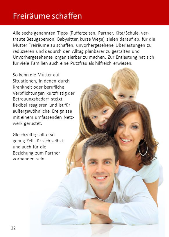 Alle sechs genannten Tipps (Pufferzeiten, Partner, Kita/Schule, ver- traute Bezugsperson, Babysitter, kurze Wege) zielen darauf ab, für die Mutter Fre