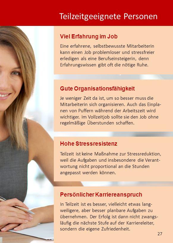 Viel Erfahrung im Job Hohe Stressresistenz Gute Organisationsfähigkeit Eine erfahrene, selbstbewusste Mitarbeiterin kann einen Job problemloser und st