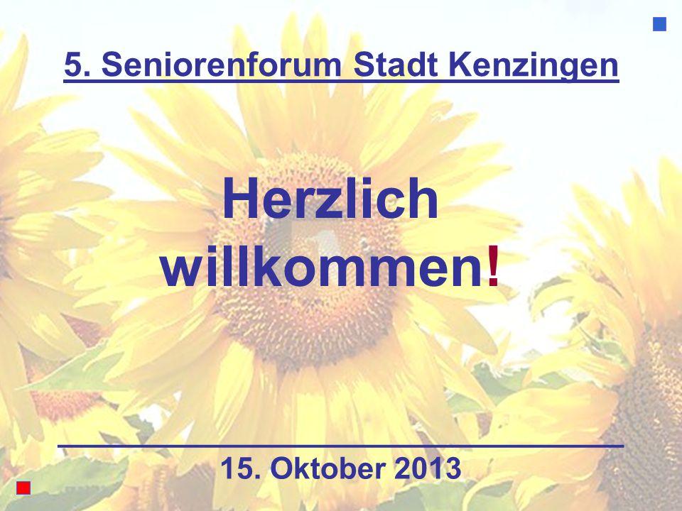 5. Seniorenforum Stadt Kenzingen Herzlich willkommen! 15. Oktober 2013