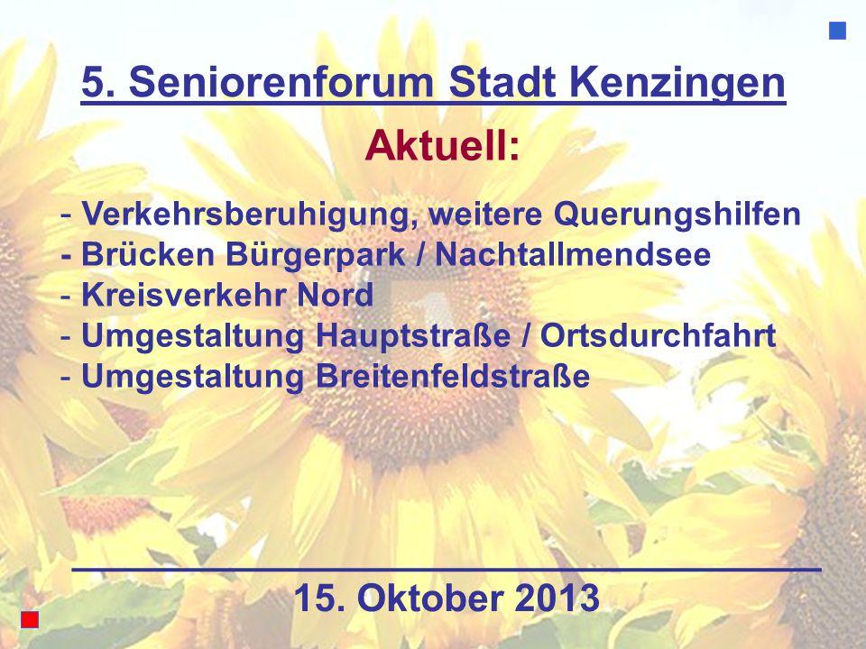 5. Seniorenforum Stadt Kenzingen Aktuell: - Verkehrsberuhigung, weitere Querungshilfen - Brücken Bürgerpark / Nachtallmendsee - Kreisverkehr Nord - Um
