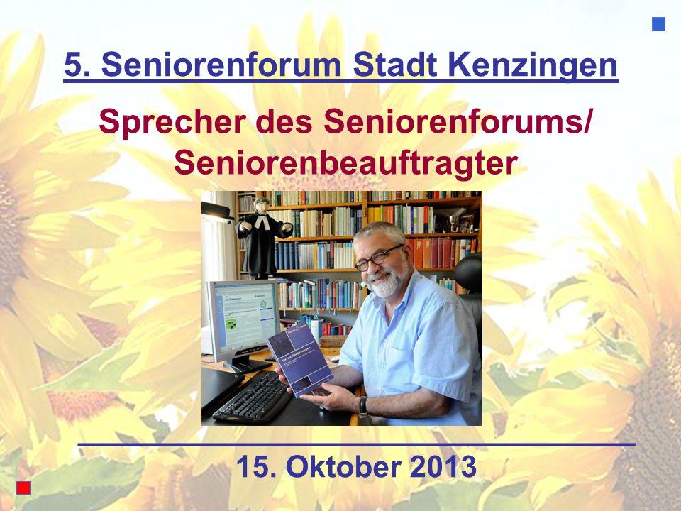 5. Seniorenforum Stadt Kenzingen Sprecher des Seniorenforums/ Seniorenbeauftragter 15. Oktober 2013
