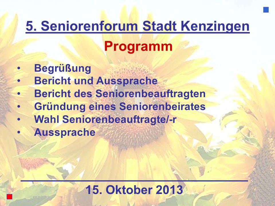 5. Seniorenforum Stadt Kenzingen Programm Begrüßung Bericht und Aussprache Bericht des Seniorenbeauftragten Gründung eines Seniorenbeirates Wahl Senio