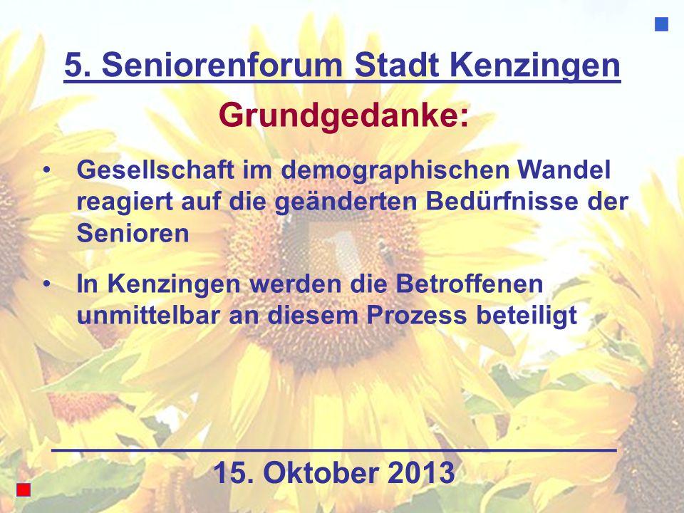5. Seniorenforum Stadt Kenzingen Grundgedanke: Gesellschaft im demographischen Wandel reagiert auf die geänderten Bedürfnisse der Senioren In Kenzinge