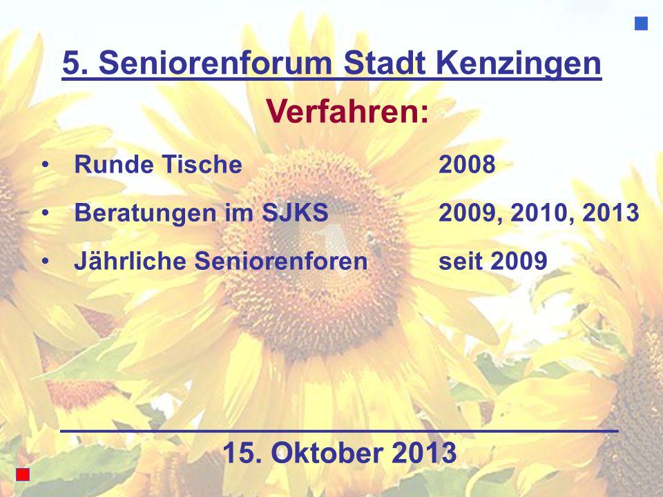 5. Seniorenforum Stadt Kenzingen Verfahren: Runde Tische 2008 Beratungen im SJKS2009, 2010, 2013 Jährliche Seniorenforenseit 2009 15. Oktober 2013