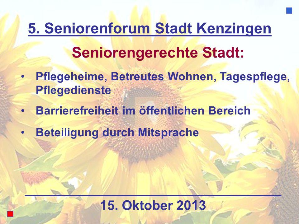 5. Seniorenforum Stadt Kenzingen Seniorengerechte Stadt: Pflegeheime, Betreutes Wohnen, Tagespflege, Pflegedienste Barrierefreiheit im öffentlichen Be