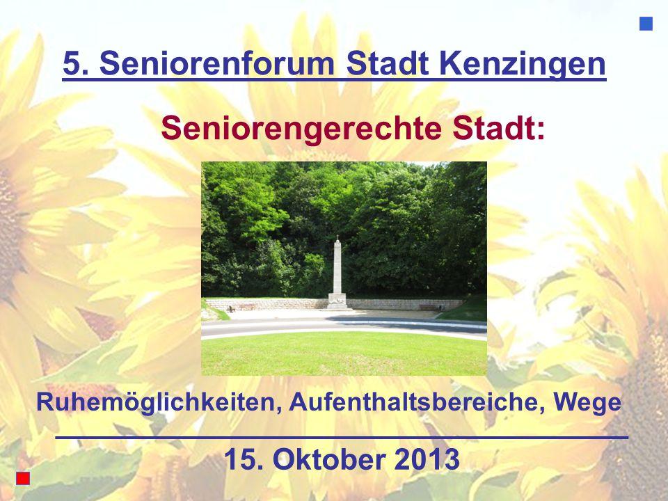 5. Seniorenforum Stadt Kenzingen Ruhemöglichkeiten, Aufenthaltsbereiche, Wege Seniorengerechte Stadt: 15. Oktober 2013