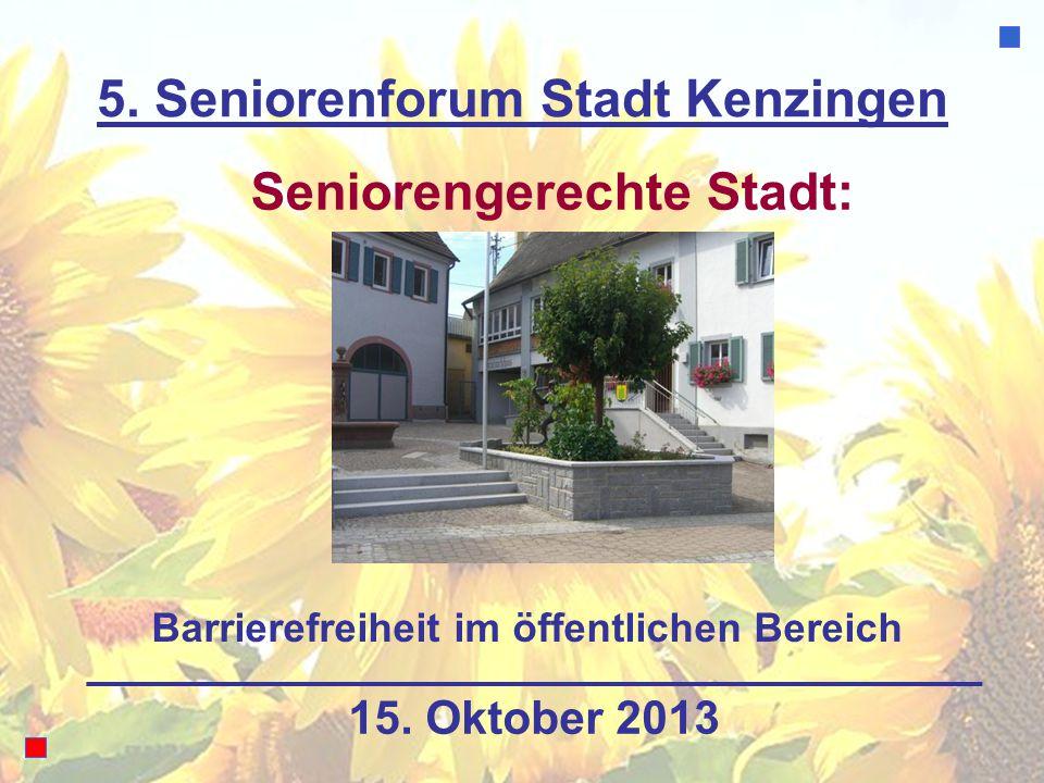 5. Seniorenforum Stadt Kenzingen Seniorengerechte Stadt: 15. Oktober 2013 Barrierefreiheit im öffentlichen Bereich