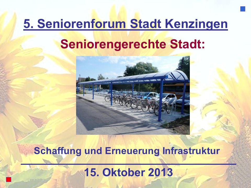 5. Seniorenforum Stadt Kenzingen Seniorengerechte Stadt: 15. Oktober 2013 Schaffung und Erneuerung Infrastruktur