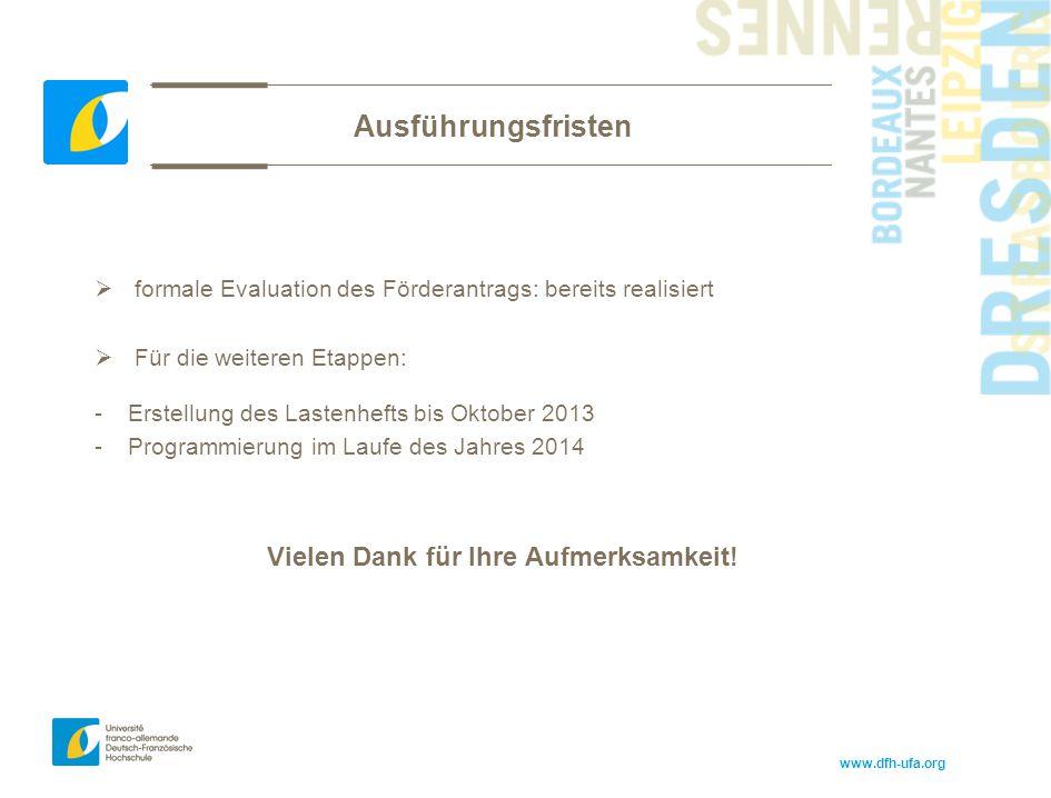 www.dfh-ufa.org Ausführungsfristen  formale Evaluation des Förderantrags: bereits realisiert  Für die weiteren Etappen: -Erstellung des Lastenhefts bis Oktober 2013 -Programmierung im Laufe des Jahres 2014 Vielen Dank für Ihre Aufmerksamkeit!