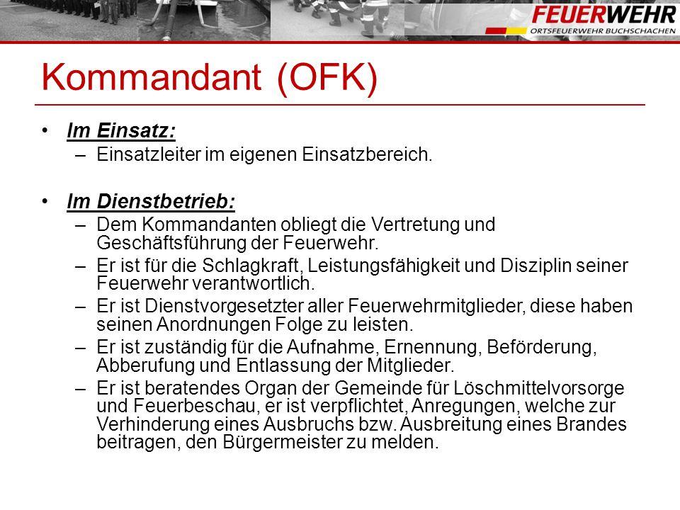 Kommandant (OFK) Im Einsatz: –Einsatzleiter im eigenen Einsatzbereich. Im Dienstbetrieb: –Dem Kommandanten obliegt die Vertretung und Geschäftsführung
