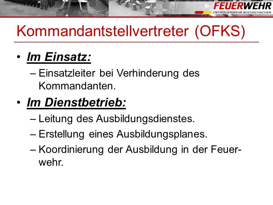Kommandantstellvertreter (OFKS) Im Einsatz: –Einsatzleiter bei Verhinderung des Kommandanten. Im Dienstbetrieb: –Leitung des Ausbildungsdienstes. –Ers