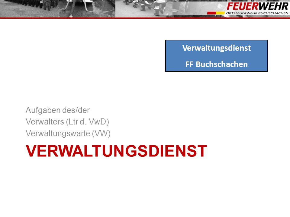VERWALTUNGSDIENST Aufgaben des/der Verwalters (Ltr d. VwD) Verwaltungswarte (VW) Verwaltungsdienst FF Buchschachen