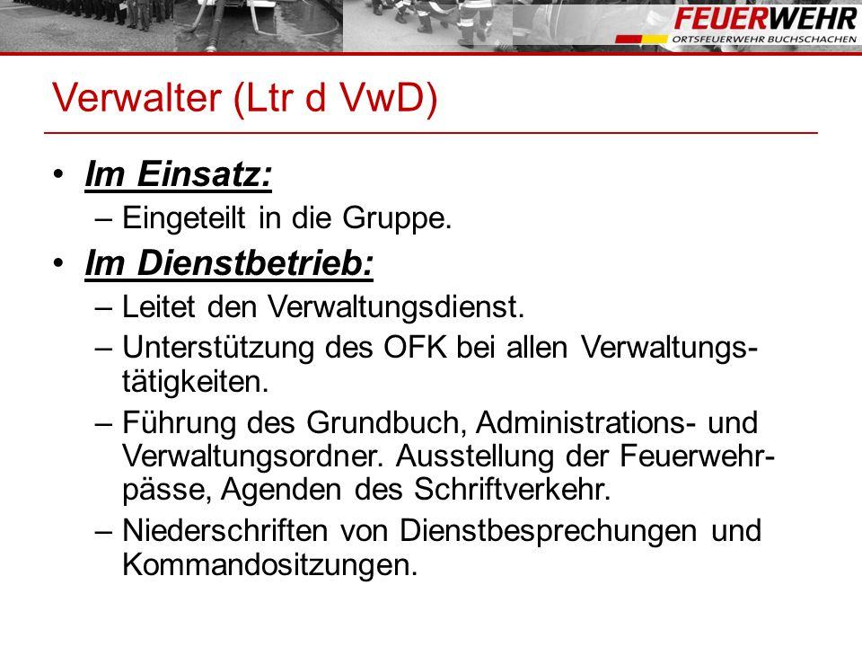 Verwalter (Ltr d VwD) Im Einsatz: –Eingeteilt in die Gruppe. Im Dienstbetrieb: –Leitet den Verwaltungsdienst. –Unterstützung des OFK bei allen Verwalt