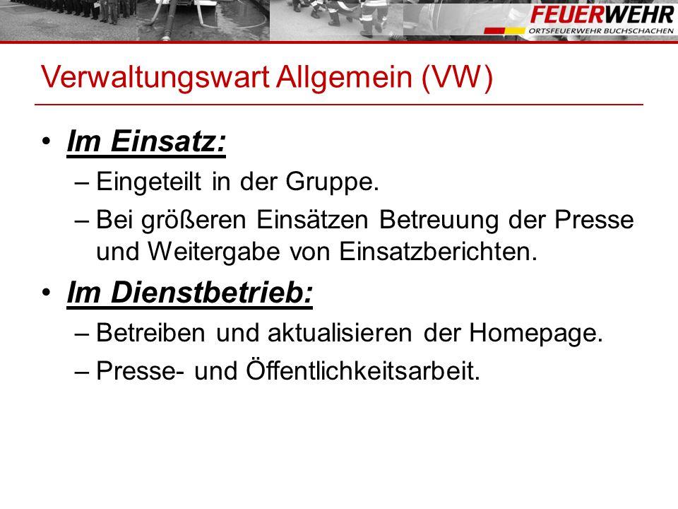 Verwaltungswart Allgemein (VW) Im Einsatz: –Eingeteilt in der Gruppe. –Bei größeren Einsätzen Betreuung der Presse und Weitergabe von Einsatzberichten