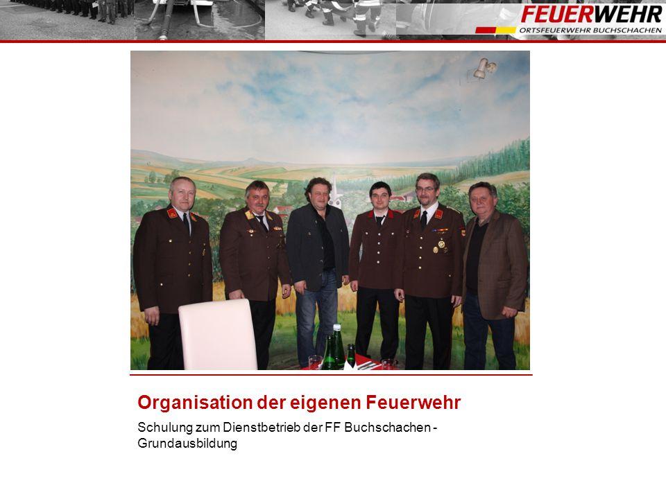 Organisation der eigenen Feuerwehr Schulung zum Dienstbetrieb der FF Buchschachen - Grundausbildung