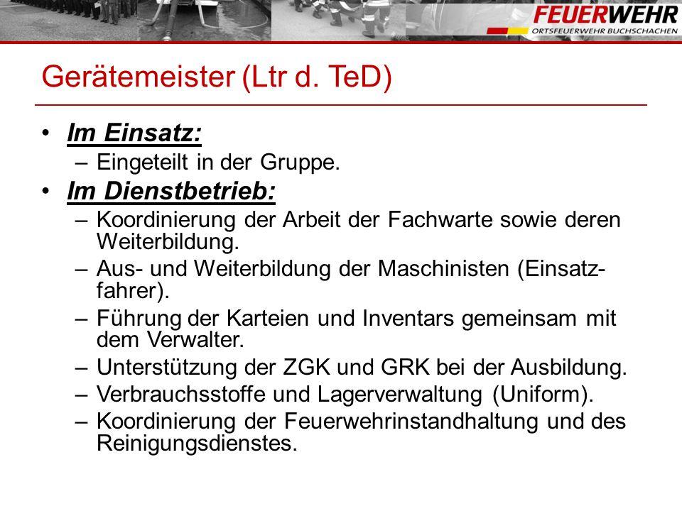 Gerätemeister (Ltr d. TeD) Im Einsatz: –Eingeteilt in der Gruppe. Im Dienstbetrieb: –Koordinierung der Arbeit der Fachwarte sowie deren Weiterbildung.