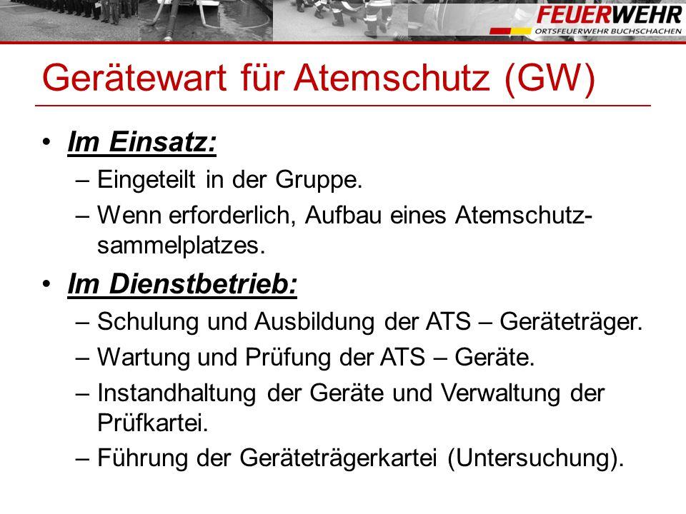 Gerätewart für Atemschutz (GW) Im Einsatz: –Eingeteilt in der Gruppe.