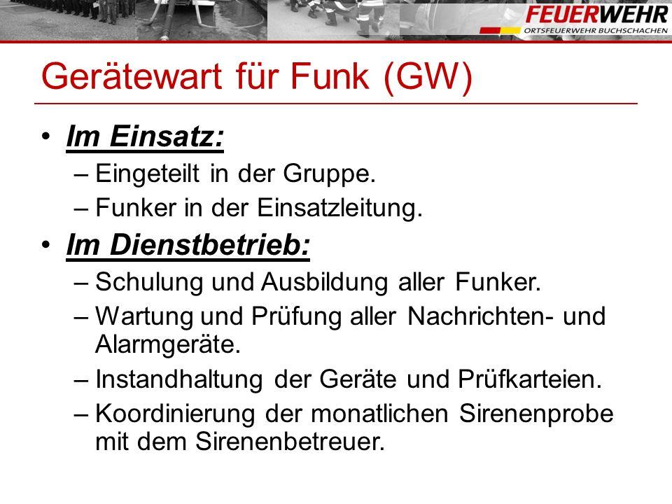 Gerätewart für Funk (GW) Im Einsatz: –Eingeteilt in der Gruppe. –Funker in der Einsatzleitung. Im Dienstbetrieb: –Schulung und Ausbildung aller Funker
