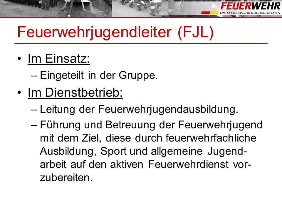 Feuerwehrjugendleiter (FJL) Im Einsatz: –Eingeteilt in der Gruppe.