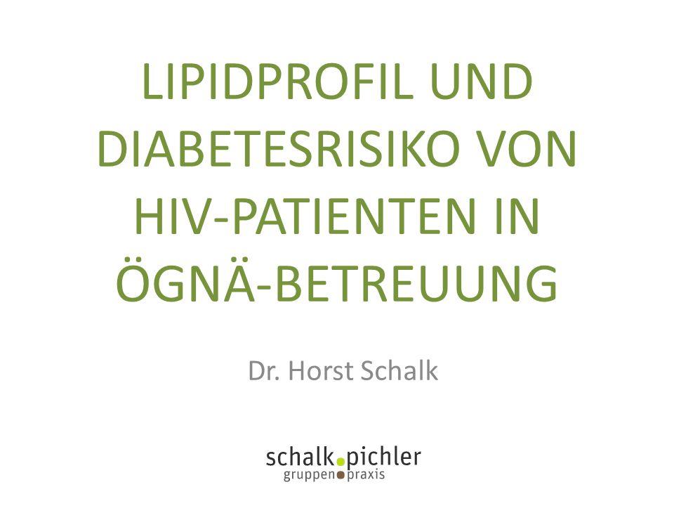 LIPIDPROFIL UND DIABETESRISIKO VON HIV-PATIENTEN IN ÖGNÄ-BETREUUNG Dr. Horst Schalk