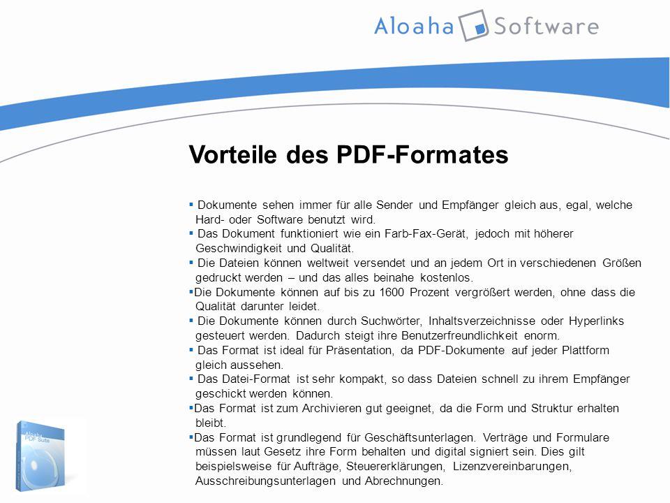 Vorteile des PDF-Formates  Dokumente sehen immer für alle Sender und Empfänger gleich aus, egal, welche Hard- oder Software benutzt wird.