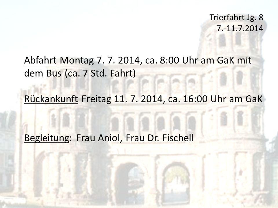 Abfahrt Montag 7. 7. 2014, ca. 8:00 Uhr am GaK mit dem Bus (ca. 7 Std. Fahrt) Rückankunft Freitag 11. 7. 2014, ca. 16:00 Uhr am GaK Begleitung: Frau A