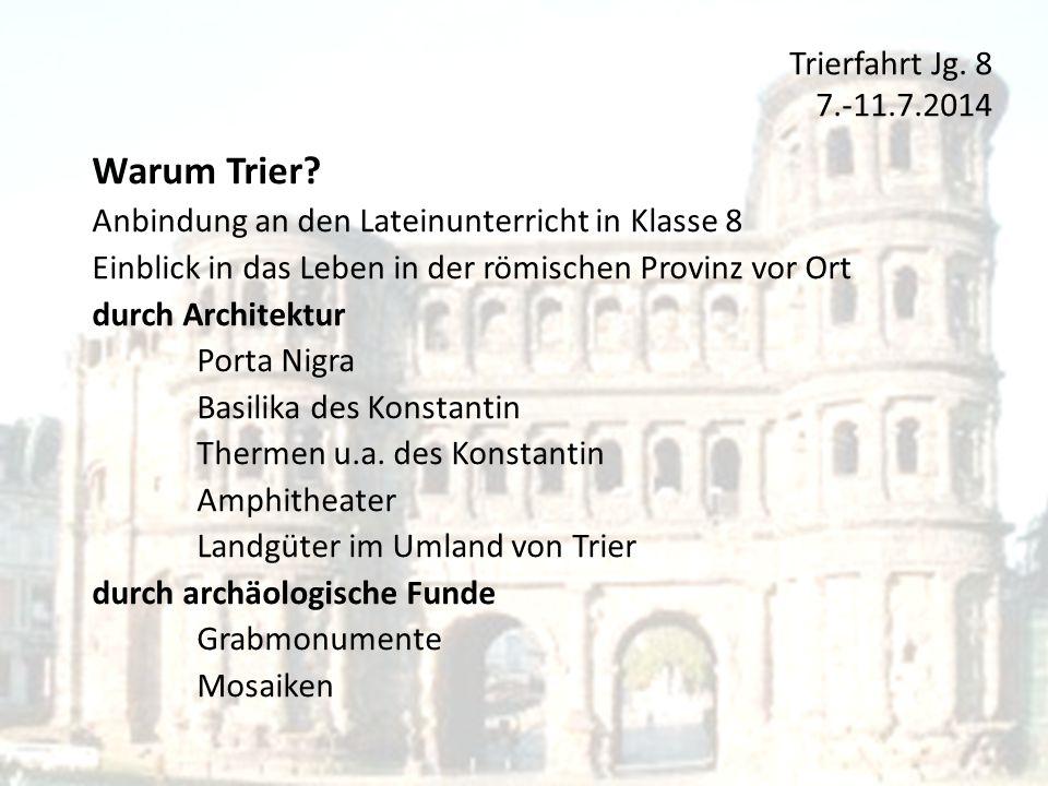 Warum Trier? Anbindung an den Lateinunterricht in Klasse 8 Einblick in das Leben in der römischen Provinz vor Ort durch Architektur Porta Nigra Basili
