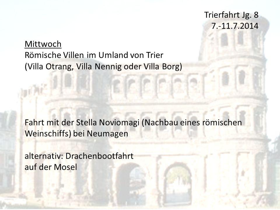 Trierfahrt Jg. 8 7.-11.7.2014 Mittwoch Römische Villen im Umland von Trier (Villa Otrang, Villa Nennig oder Villa Borg) Fahrt mit der Stella Noviomagi