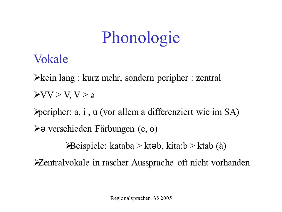 Regionalsprachen_SS 2005 Phonologie Vokale  kein lang : kurz mehr, sondern peripher : zentral  VV > V, V > ə  peripher: a, i, u (vor allem a differ