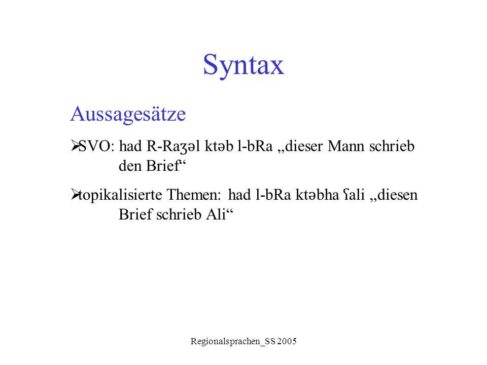 """Regionalsprachen_SS 2005 Syntax Aussagesätze  SVO: had R-Ra ʒǝ l kt ǝ b l-bRa """"dieser Mann schrieb den Brief""""  topikalisierte Themen: had l-bRa kt ǝ"""