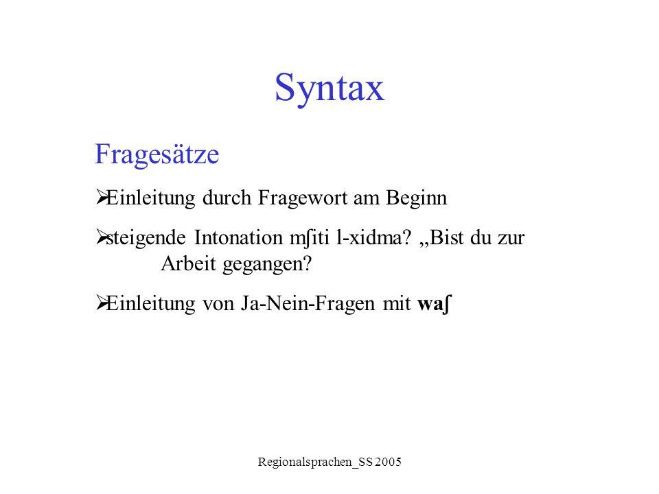 """Regionalsprachen_SS 2005 Syntax Fragesätze  Einleitung durch Fragewort am Beginn  steigende Intonation m ʃ iti l-xidma? """"Bist du zur Arbeit gegangen"""