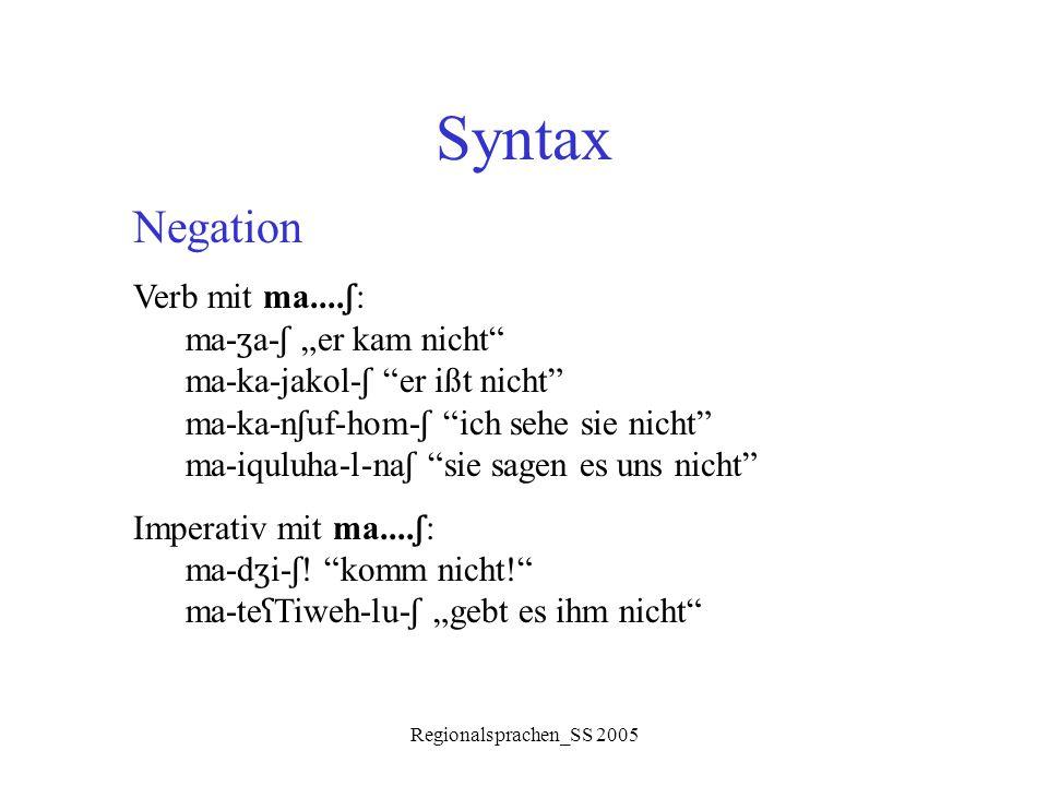 """Regionalsprachen_SS 2005 Syntax Negation Verb mit ma.... ʃ : ma- ʒ a- ʃ """"er kam nicht"""" ma-ka-jakol- ʃ """"er ißt nicht"""" ma-ka-n ʃ uf-hom- ʃ """"ich sehe sie"""