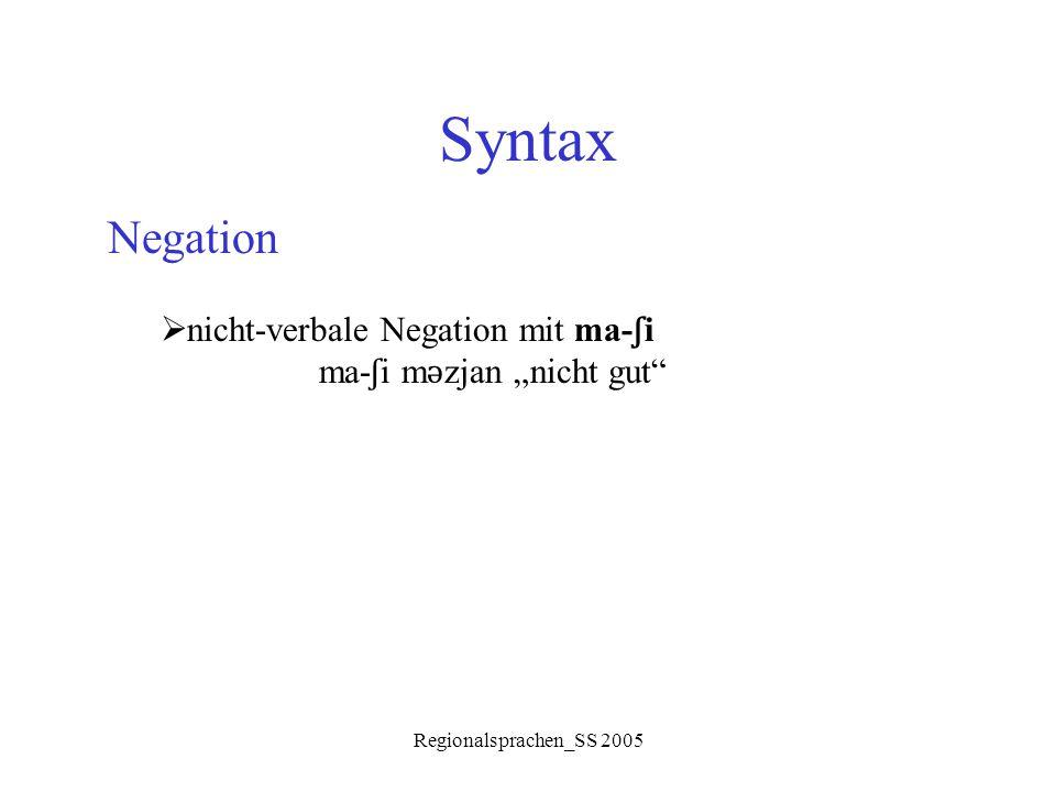 """Regionalsprachen_SS 2005 Syntax Negation  nicht-verbale Negation mit ma- ʃ i ma- ʃ i m ǝ zjan """"nicht gut"""""""