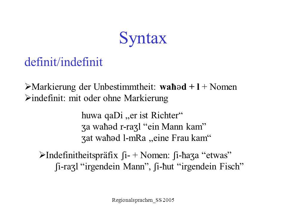 Regionalsprachen_SS 2005 Syntax definit/indefinit  Markierung der Unbestimmtheit: waħ ǝ d + l + Nomen  indefinit: mit oder ohne Markierung huwa qaDi