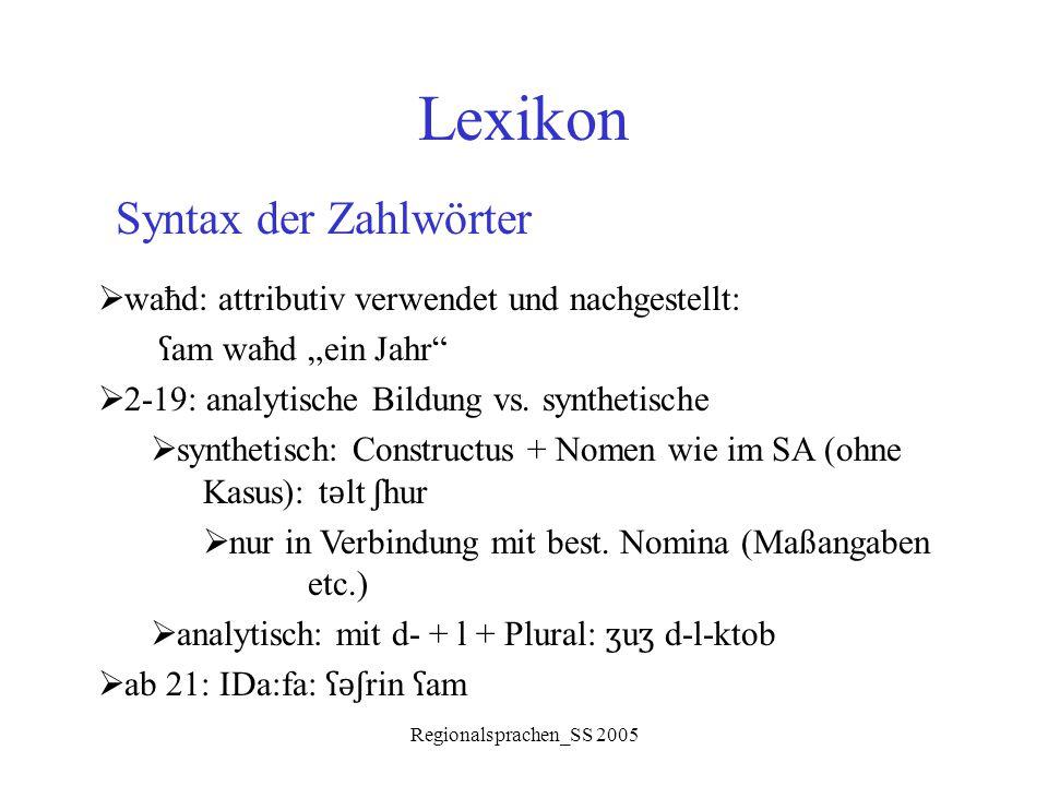 """Regionalsprachen_SS 2005 Lexikon Syntax der Zahlwörter  waħd: attributiv verwendet und nachgestellt: ʕ am waħd """"ein Jahr""""  2-19: analytische Bildung"""