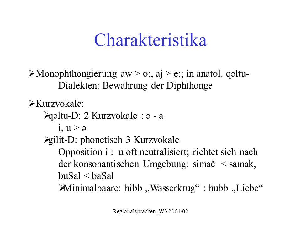Regionalsprachen_WS 2001/02 Charakteristika  Monophthongierung aw > o:, aj > e:; in anatol. qəltu- Dialekten: Bewahrung der Diphthonge  Kurzvokale: