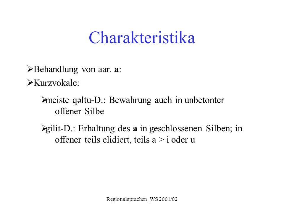 Regionalsprachen_WS 2001/02 Charakteristika  Behandlung von aar. a:  Kurzvokale:  meiste qəltu-D.: Bewahrung auch in unbetonter offener Silbe  gil