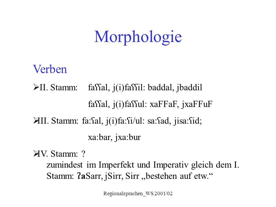 Regionalsprachen_WS 2001/02 Morphologie Verben  II. Stamm: fa ʕʕ al, j(i)fa ʕʕ il: baddal, jbaddil fa ʕʕ al, j(i)fa ʕʕ ul: xaFFaF, jxaFFuF  III. Sta