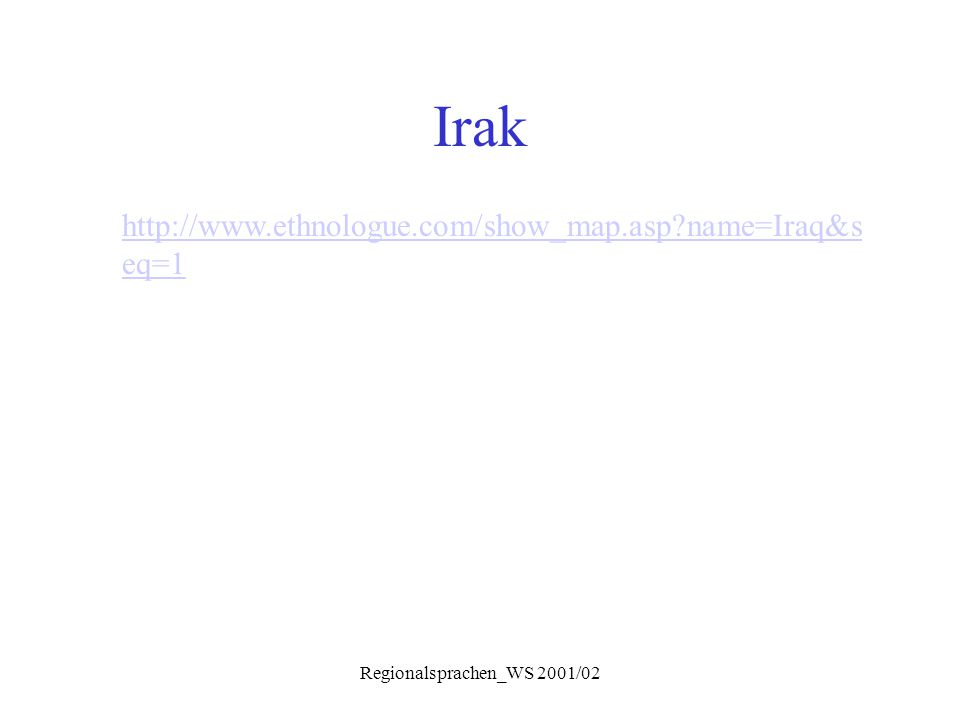 Irak http://www.ethnologue.com/show_map.asp?name=Iraq&s eq=1