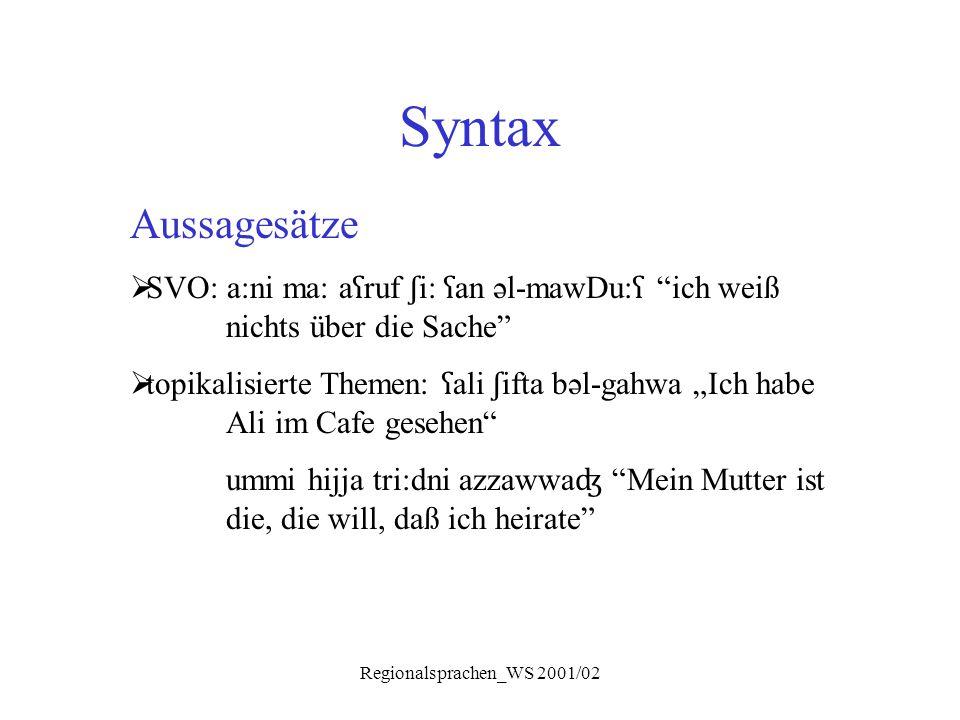 """Regionalsprachen_WS 2001/02 Syntax Aussagesätze  SVO: a:ni ma: a ʕ ruf ʃ i: ʕ an əl-mawDu: ʕ """"ich weiß nichts über die Sache""""  topikalisierte Themen"""