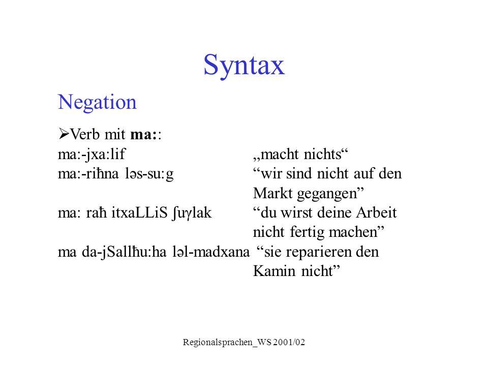 """Regionalsprachen_WS 2001/02 Syntax Negation  Verb mit ma:: ma:-jxa:lif """"macht nichts"""" ma:-riħna ləs-su:g """"wir sind nicht auf den Markt gegangen"""" ma:"""