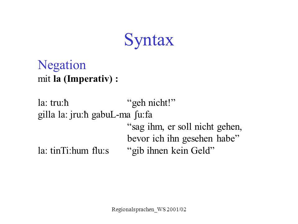 "Regionalsprachen_WS 2001/02 Syntax Negation mit la (Imperativ) : la: tru:ħ""geh nicht!"" gilla la: jru:ħ gabuL-ma ʃ u:fa ""sag ihm, er soll nicht gehen,"