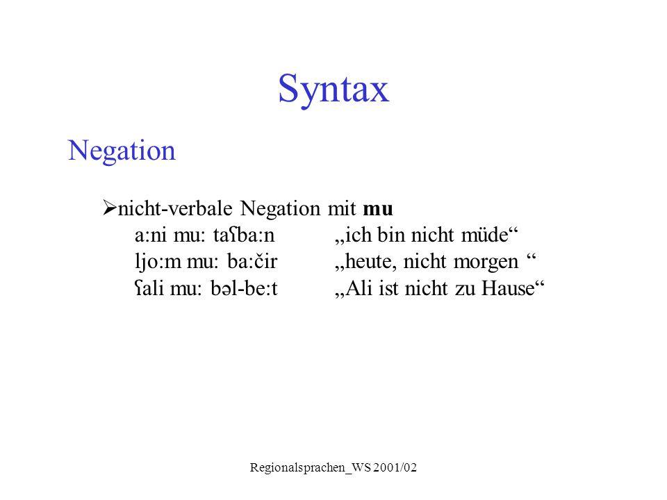 """Regionalsprachen_WS 2001/02 Syntax Negation  nicht-verbale Negation mit mu a:ni mu: ta ʕ ba:n""""ich bin nicht müde"""" ljo:m mu: ba:čir""""heute, nicht morge"""