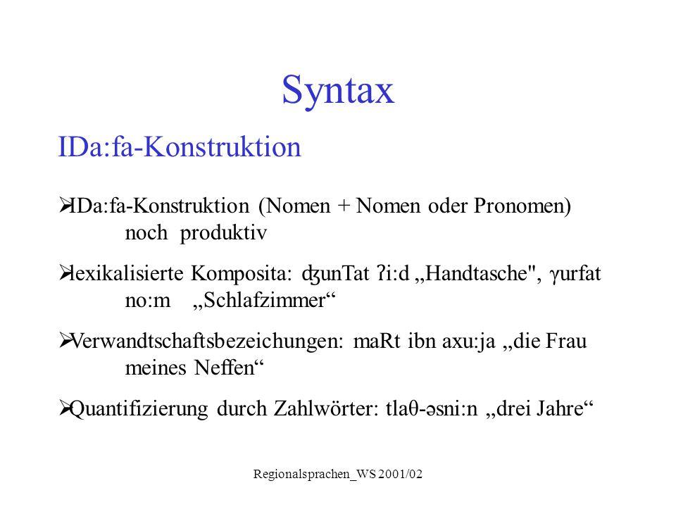 Regionalsprachen_WS 2001/02 Syntax IDa:fa-Konstruktion  IDa:fa-Konstruktion (Nomen + Nomen oder Pronomen) noch produktiv  lexikalisierte Komposita: