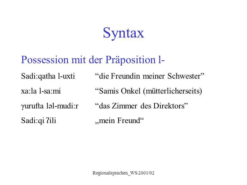 """Regionalsprachen_WS 2001/02 Syntax Possession mit der Präposition l- Sadi:qatha l-uxti """"die Freundin meiner Schwester"""" xa:la l-sa:mi""""Samis Onkel (mütt"""