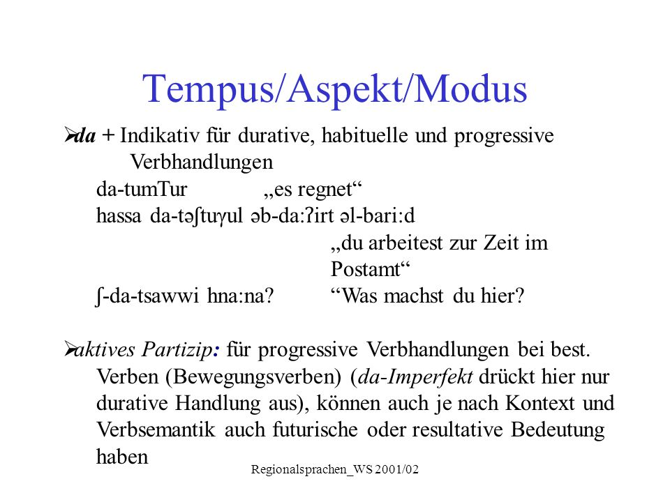 """Regionalsprachen_WS 2001/02 Tempus/Aspekt/Modus  da + Indikativ für durative, habituelle und progressive Verbhandlungen da-tumTur """"es regnet"""" hassa d"""