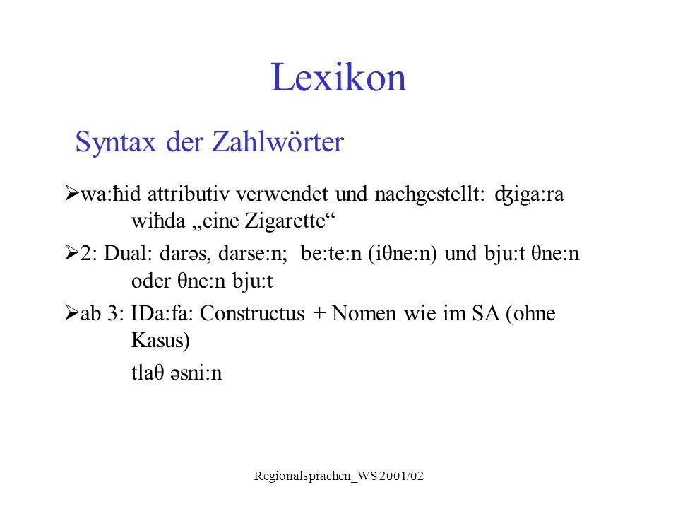 """Regionalsprachen_WS 2001/02 Lexikon Syntax der Zahlwörter  wa:ħid attributiv verwendet und nachgestellt: ʤ iga:ra wiħda """"eine Zigarette""""  2: Dual: d"""