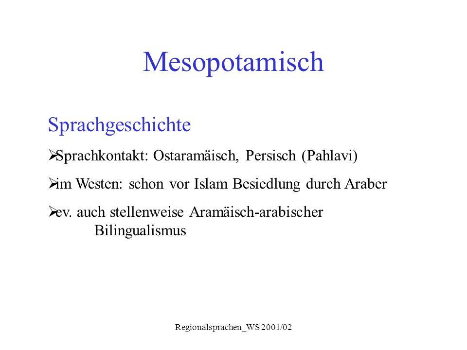 Regionalsprachen_WS 2001/02 Mesopotamisch Sprachgeschichte  Sprachkontakt: Ostaramäisch, Persisch (Pahlavi)  im Westen: schon vor Islam Besiedlung d