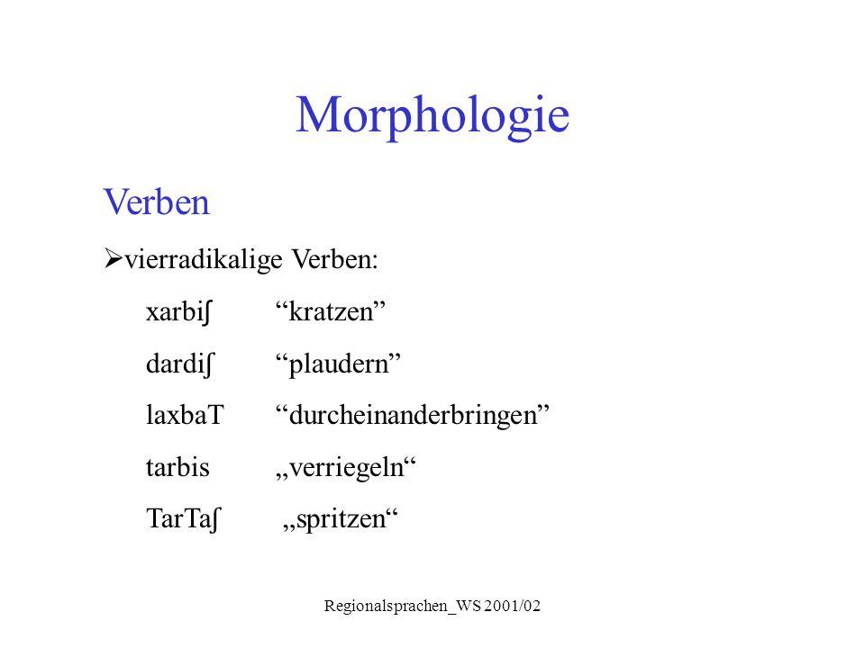"""Regionalsprachen_WS 2001/02 Morphologie Verben  vierradikalige Verben: xarbi ʃ """"kratzen"""" dardi ʃ """"plaudern"""" laxbaT """"durcheinanderbringen"""" tarbis """"ver"""