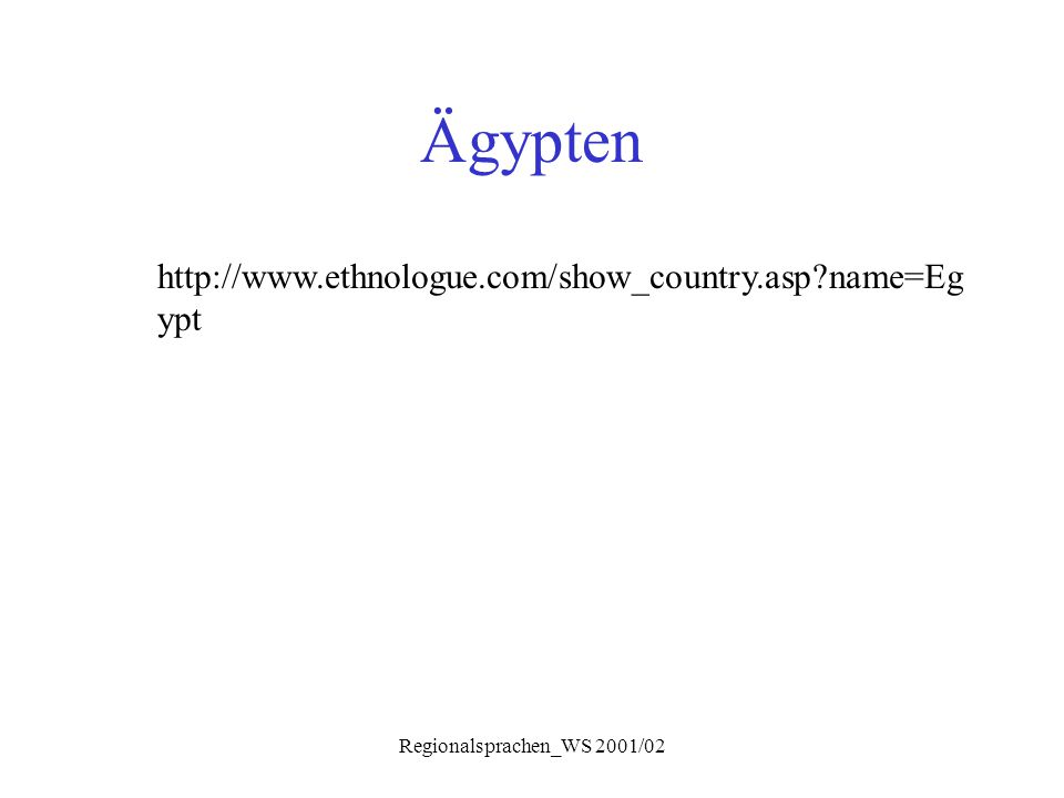 Regionalsprachen_WS 2001/02 Ägypten http://www.ethnologue.com/show_country.asp?name=Eg ypt